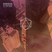 ODESZA - All We Need Remixes