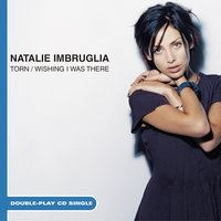 Natalie Imbruglia - Torn/Wishing I Was There