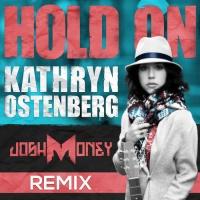 Kathryn Ostenberg - Hold On (Josh Money Remix)