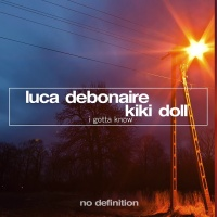 Luca Debonaire - Gotta Know