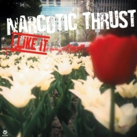 Narcotic Thrust - I Like It