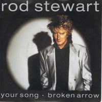 Rod Stewart - Your Song / Broken Arrow