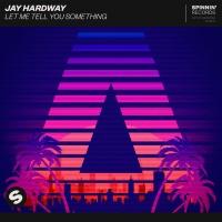 Jay Hardway - Let Me Tell You Something
