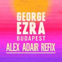 George Ezra - Budapest (Alex Adair Refix)
