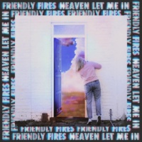 Friendly Fires - Heaven Let Me In (prod. by Disclosure)