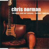 Chris Norman - Too Much (And Not Enough) / Without Your Love