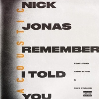 Nick Jonas - Remember I Told You (feat. Anne-Marie & Mike Posner) [Acoustic] - Single