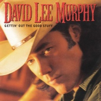 David Lee Murphy - Gettin' Out The Good Stuff (Album)