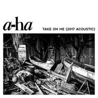 a-ha - Take On Me (2017 Acoustic Version)