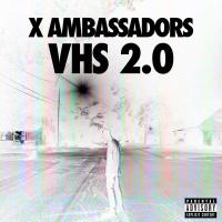 X Ambassadors - VHS 2.0