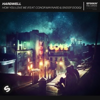 Hardwell feat. Conor Maynard & Snoop Dogg - How You Love Me