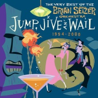 - Jump, Jive An' Wail: The Very Best Of The Brian Setzer Orchestra (1994-2000)