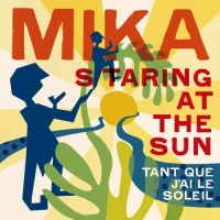 Mika - Staring At The Sun (Tant Que J'ai Le Soleil) - Single
