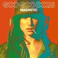 Goo Goo Dolls - Magnetic