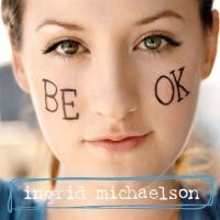 Ingrid Michaelson - Be OK (Acoustic Version)
