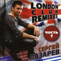 Сергей Лазарев - London Club Remixes (CD 1) (Compilation)