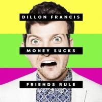 Dillon Francis - Money Sucks, Friends Rule (Album)