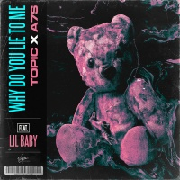 Topic & A7S feat. Lil Baby - Why Do You Lie To Me