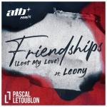 Pascal Letoublon — Friendships (Lost My Love) (ATB Remix)